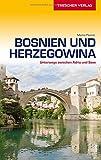 Bosnien und Herzegowina: Unterwegs zwischen Adria und Save (Trescher-Reihe Reisen)