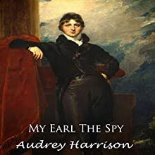 My Earl the Spy: The Spy Series, Book 2 Audiobook by Audrey Harrison Narrated by Melanie Fraser