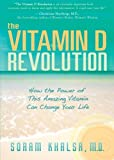 The Vitamin D Revolution: How the Power of This Amazing Vitamin Can Change Your Life