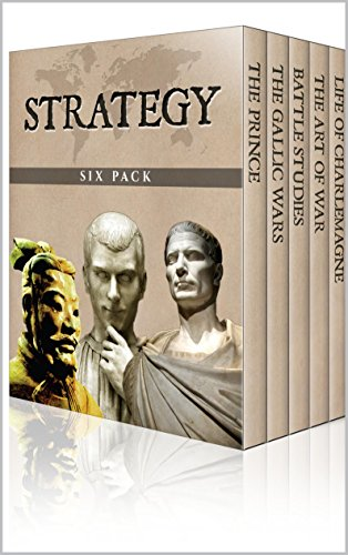 Sun Tzu - Strategy Six Pack - The Art of War, The Gallic Wars, Life of Charlemagne, The Prince, On War and Battle Studies (Illustrated)