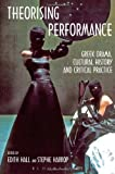 Theorising Performance: Greek Drama, Cultural History and Critical Practice