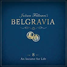 Julian Fellowes's Belgravia, Episode 8: An Income for Life Audiobook by Julian Fellowes Narrated by Juliet Stevenson