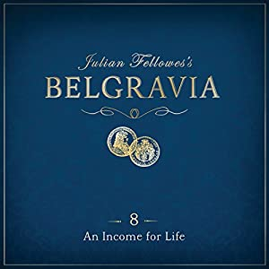 Julian Fellowes's Belgravia, Episode 8 Audiobook