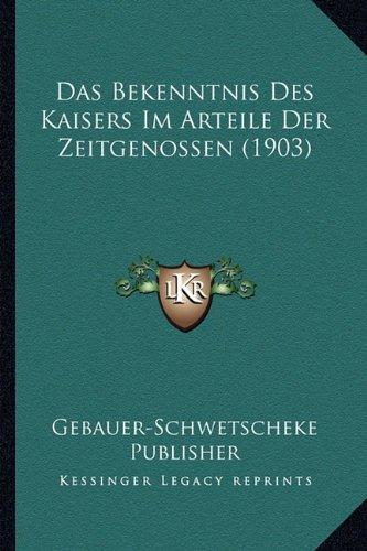 Das Bekenntnis Des Kaisers Im Arteile Der Zeitgenossen (1903)