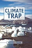 img - for The Climate Trap: A Perilous Tripping of Earth's Natural Freeze Protection System book / textbook / text book