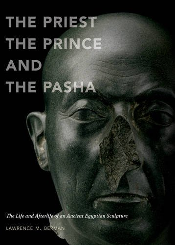 The Priest, the Prince and the Pasha: The Life and Afterlife of an Ancient Egyptian Sculpture
