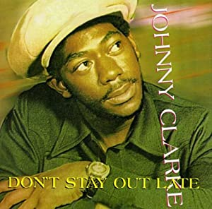 Don't Stay Out Late by Johnny Clarke Johnny Clarke
