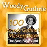 100 Woody Guthrie's Masterpieces (The...
