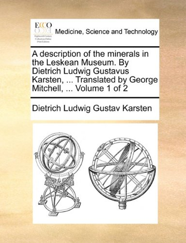 A description of the minerals in the Leskean Museum. By Dietrich Ludwig Gustavus Karsten, ... Translated by George Mitchell, ...  Volume 1 of 2