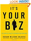 It's Your Biz: The Complete Guide to Becoming Your Own Boss