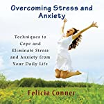 Overcoming Stress and Anxiety: Techniques to Cope and Eliminate Stress and Anxiety from Your Daily Life | Felicia Conner