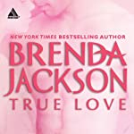 True Love (       UNABRIDGED) by Brenda Jackson Narrated by Pete Ohms