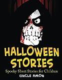 Halloween Stories: Spooky Short Stories for Children (Halloween Short Stories for Kids) (Volume 4)