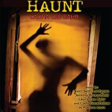 Haunt Audiobook by Laura Lee Bahr Narrated by Laura Lee Bahr, Kerr Seth Lordygan, Jeremy Broomfield, Cody Goodfellow