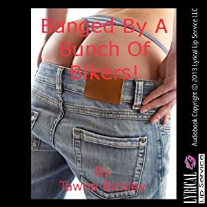 Banged by a Bunch of Bikers: A Public Gangbang Short | [Tawna Bickley]