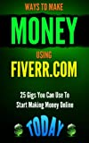 Fiverr - Ways to Make Money Using Fiverr.com: Includes 30+ Gigs To Make Money Online (Fiverr Tips, How To Make Money Fiverr.com, Fiverr Ideas, Fiverr SEO)