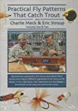 img - for Practical Fly Patterns that Catch Trout VOLUME 1 & 2 SET by Charlie Meck & Eric Stroup (2 hour - 2 Disk Fly Tying Tutorial DVD Set) book / textbook / text book