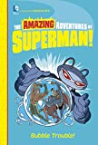 img - for Bubble Trouble! (The Amazing Adventures of Superman!) book / textbook / text book