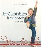 echange, troc Muriel Agator, Fifi Mandirac - Irrésistibles à tricoter : 0 à 6 ans