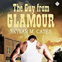 The Guy from Glamour: The Guy, Book 1 (       UNABRIDGED) by Skylar M. Cates Narrated by Matt Baca