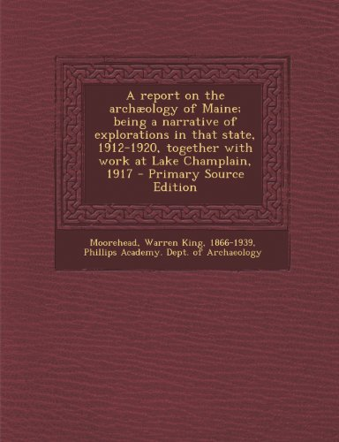 A report on the archæology of Maine; being a narrative of explorations in that state, 1912-1920, together with work at Lake Champlain, 1917