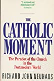 The Catholic Moment: The Paradox of the Church in the Postmodern World (006066097X) by Richard John Neuhaus