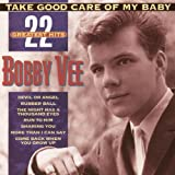 Take Good Care of My Baby: 22 Greatest Hits Bobby Vee