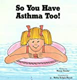 So You Have Asthma Too!
