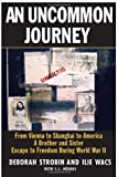 img - for An Uncommon Journey: From Vienna to Shanghai to America--A Brother and Sister Escape to Freedom During World War II book / textbook / text book