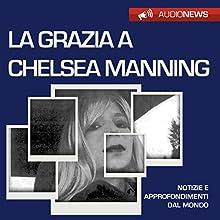 La grazia a Chealsea Manning Audiobook by Andrea Lattanzi Barcelò Narrated by Francesca Di Modugno