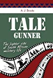 Tale Gunner: The Lighter Side of South African Military Life A.J. Brooks