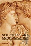Sex, Ethics, and Communication: A Humanistic Approach to Conversations on Intimacy (Second Edition)