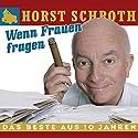 Wenn Frauen fragen: Das Beste aus 10 Jahren Hörspiel von Horst Schroth Gesprochen von: Horst Schroth