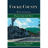 Cocke County, Tennessee: Pages from the Past ~ Edward R. Walker