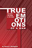 True Emotions of a Man: The Boy, The Man & His God