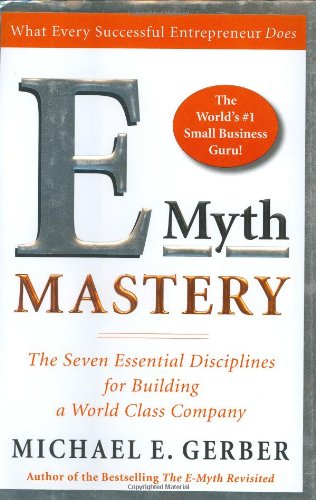 Gerber Michael E., E-Myth-Mastery. The Seven Essential Disciplines for Building a World Class Company.