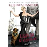 Chelsea Handler (Author)   62 days in the top 100  (33)  Buy new:  $27.00  $15.87  60 used & new from $10.00