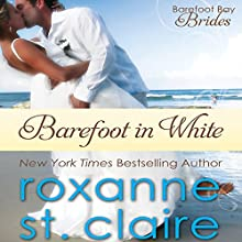 Barefoot in White: The Barefoot Bay Brides, Book 1 (       UNABRIDGED) by Roxanne St. Claire Narrated by Dara Rosenberg