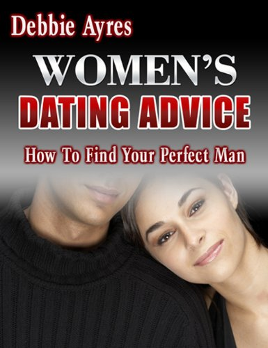 Women%27s+Dating+Advice+-+How+To+Find+Your+Perfect+Man%21