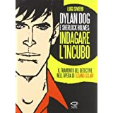 Dylan Dog e Sherlock Holmes: indagare l&#39;incubo. Il tramonto del detective nell&#39;opera di Tiziano Sclavidi Luigi Siviero