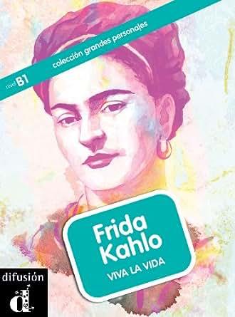 Frida Kahlo. Viva la vida (Colección Grandes Personajes) (Spanish