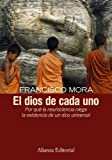 El dios de cada uno / The God of Each: Por Que La Neurociencia Niega La Existencia De Un Dios Universal / Why Neuroscience Denies the Existence of a Universal God (Spanish Edition)