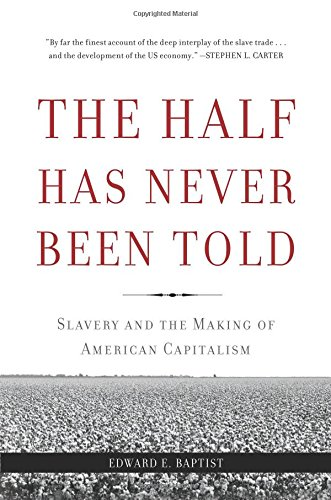 The Half Has Never Been Told: Slavery and the Making of American Capitalism (Amazon History compare prices)