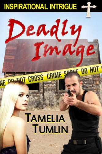 Deadly Image (Inspirational Romantic Intrigue)