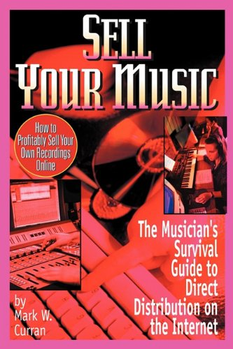 Sell Your Music: How To Profitably Sell Your Own Recordings Online