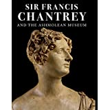 Sir Francis Chantrey and The Ashmolean Museum.
