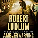 The Ambler Warning: A Novel (       UNABRIDGED) by Robert Ludlum Narrated by Scott Sowers