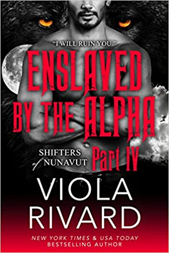 Enslaved by the Alpha Part 4 by Viola Rivard