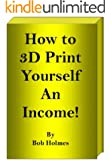 How to 3D Print Yourself an Income