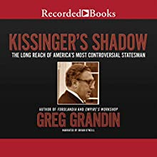 Kissinger's Shadow: The Long Reach of America's Most Controversial Statesman (       UNABRIDGED) by Greg Grandin Narrated by Brian O'Neill
